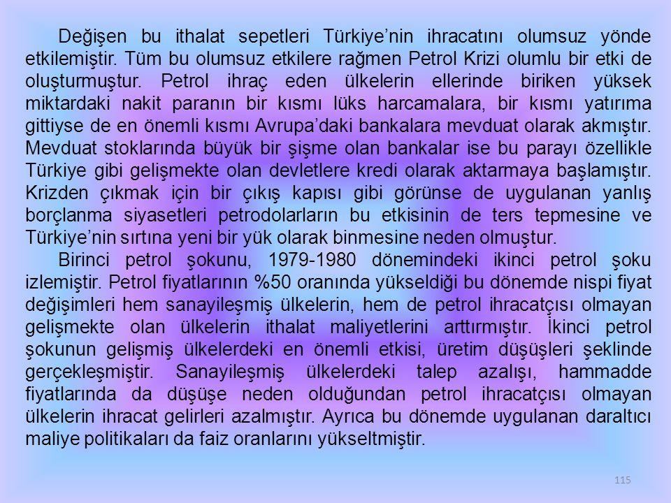 115 Değişen bu ithalat sepetleri Türkiye'nin ihracatını olumsuz yönde etkilemiştir. Tüm bu olumsuz etkilere rağmen Petrol Krizi olumlu bir etki de olu