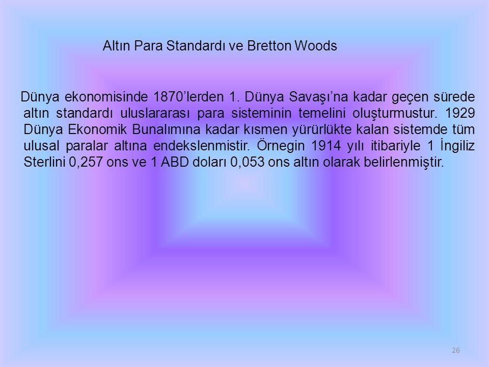 26 Altın Para Standardı ve Bretton Woods Dünya ekonomisinde 1870'lerden 1.