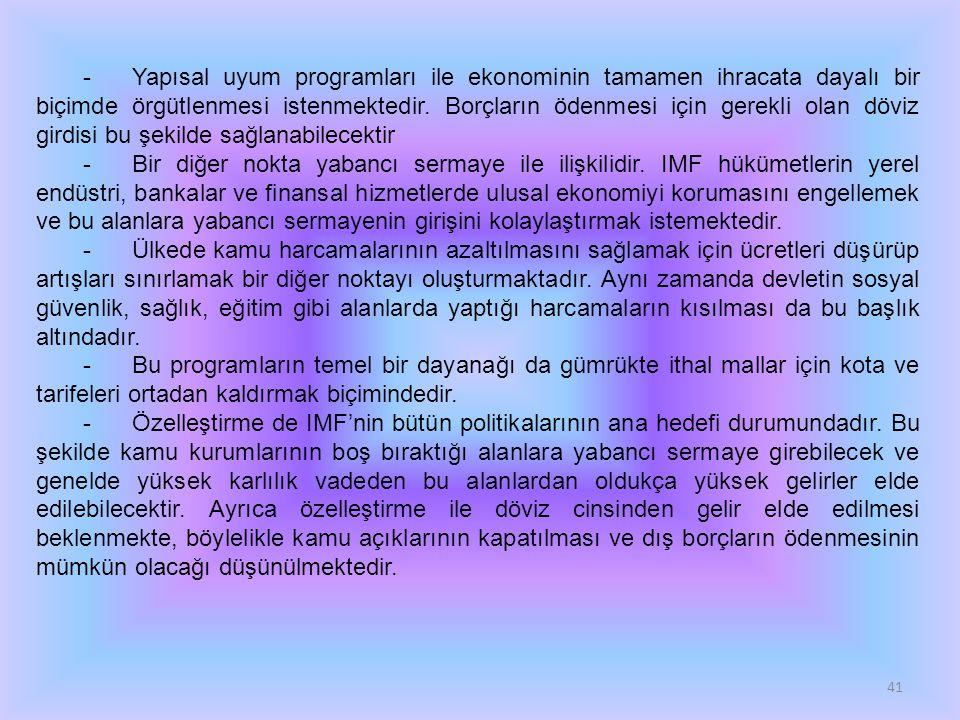 41 - Yapısal uyum programları ile ekonominin tamamen ihracata dayalı bir biçimde örgütlenmesi istenmektedir. Borçların ödenmesi için gerekli olan dövi