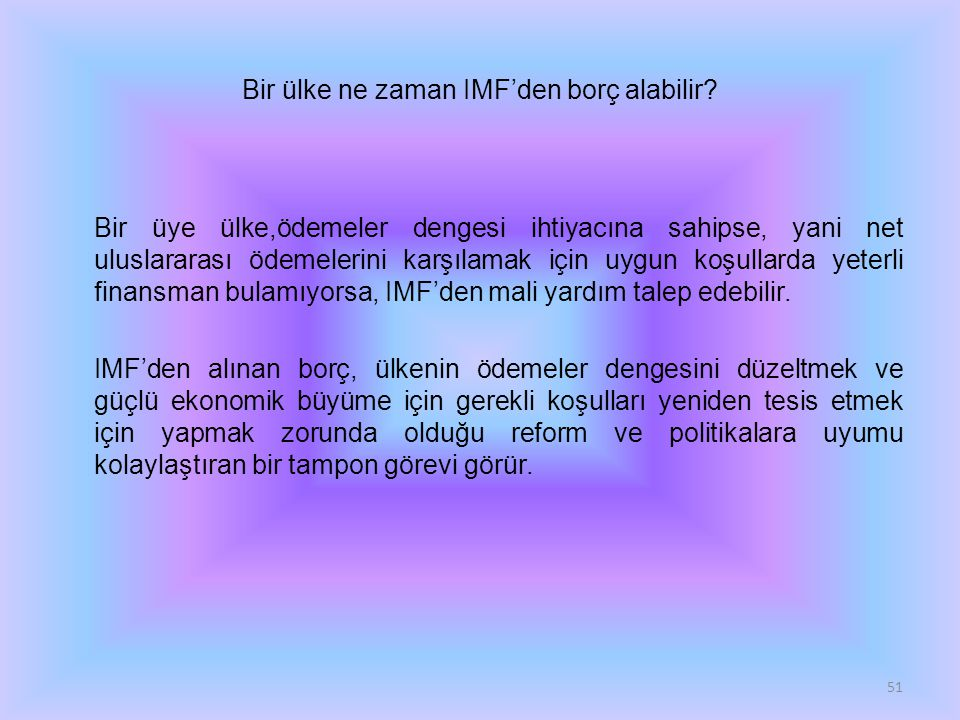 Bir ülke ne zaman IMF'den borç alabilir? Bir üye ülke,ödemeler dengesi ihtiyacına sahipse, yani net uluslararası ödemelerini karşılamak için uygun koş