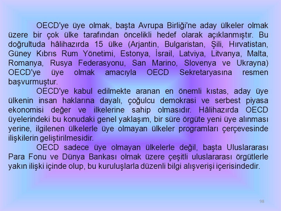 98 OECD'ye üye olmak, başta Avrupa Birliği'ne aday ülkeler olmak üzere bir çok ülke tarafından öncelikli hedef olarak açıklanmıştır. Bu doğrultuda hâl