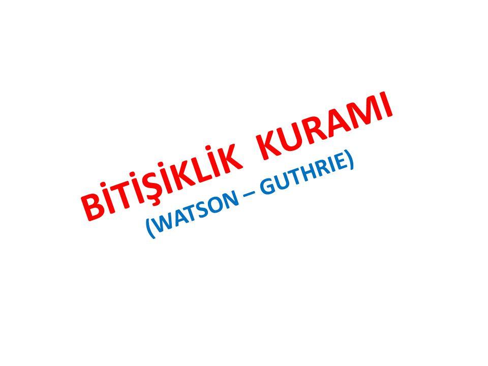 BİTİŞİKLİK KURAMI (WATSON – GUTHRIE)