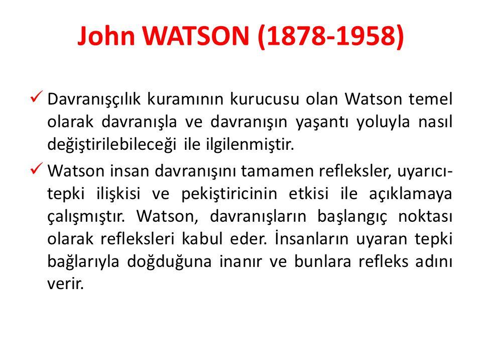 Davranışçılık kuramının kurucusu olan Watson temel olarak davranışla ve davranışın yaşantı yoluyla nasıl değiştirilebileceği ile ilgilenmiştir. Watson