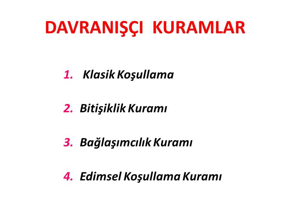 DAVRANIŞÇI KURAMLAR 1. Klasik Koşullama 2.Bitişiklik Kuramı 3.Bağlaşımcılık Kuramı 4.Edimsel Koşullama Kuramı