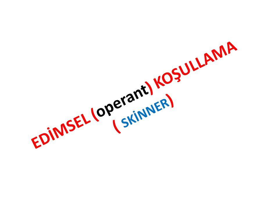 EDİMSEL (operant) KOŞULLAMA ( SKİNNER )