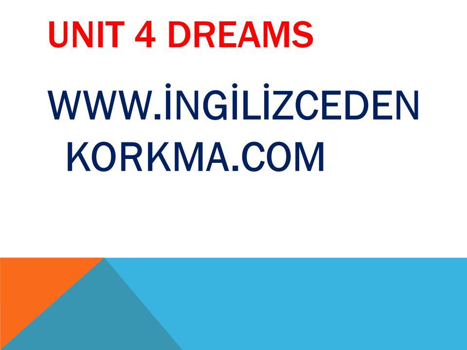 UNIT 4 DREAMS WWW.İNGİLİZCEDEN KORKMA.COM