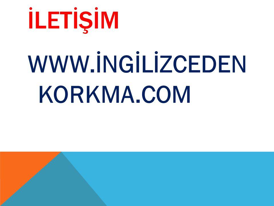 İLETİŞİM WWW.İNGİLİZCEDEN KORKMA.COM