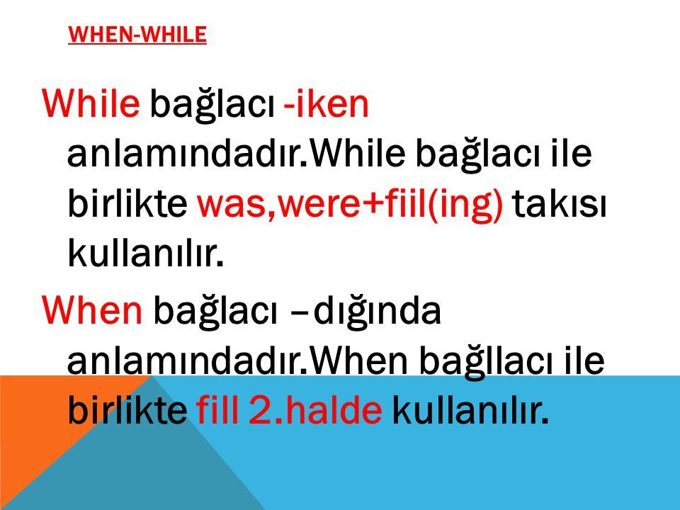 WHEN-WHILE While bağlacı -iken anlamındadır.While bağlacı ile birlikte was,were+fiil(ing) takısı kullanılır. When bağlacı –dığında anlamındadır.When b