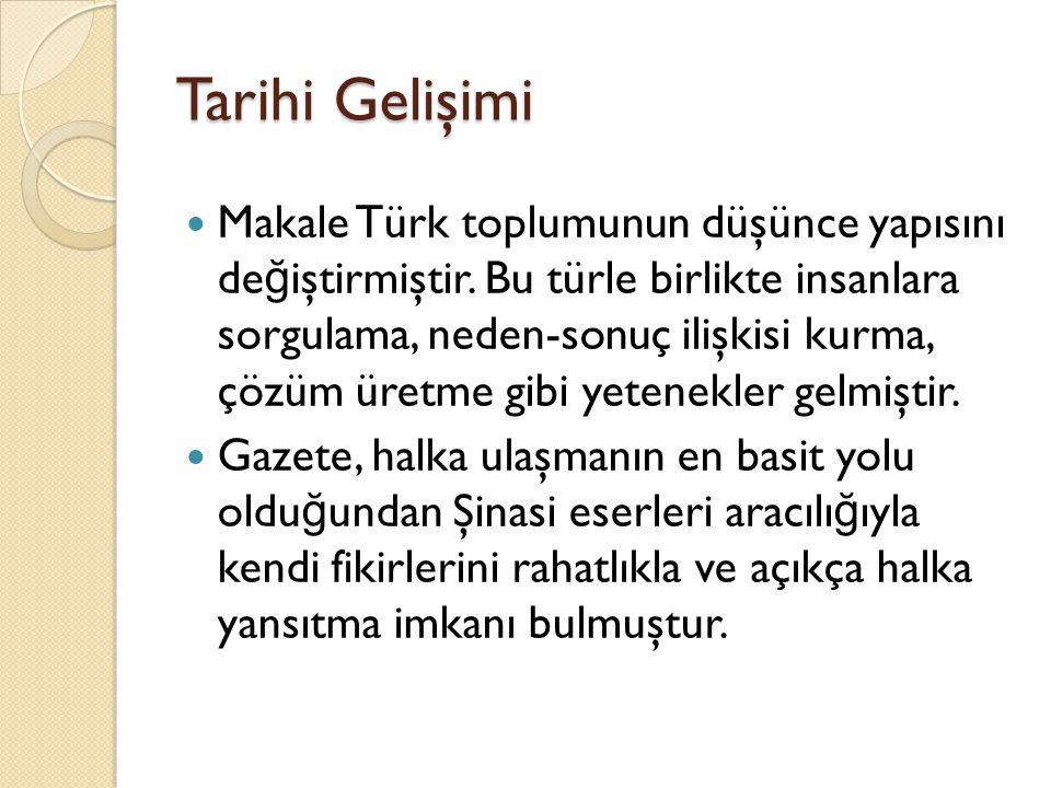 Tarihi Gelişimi Makale Türk toplumunun düşünce yapısını de ğ iştirmiştir. Bu türle birlikte insanlara sorgulama, neden-sonuç ilişkisi kurma, çözüm üre
