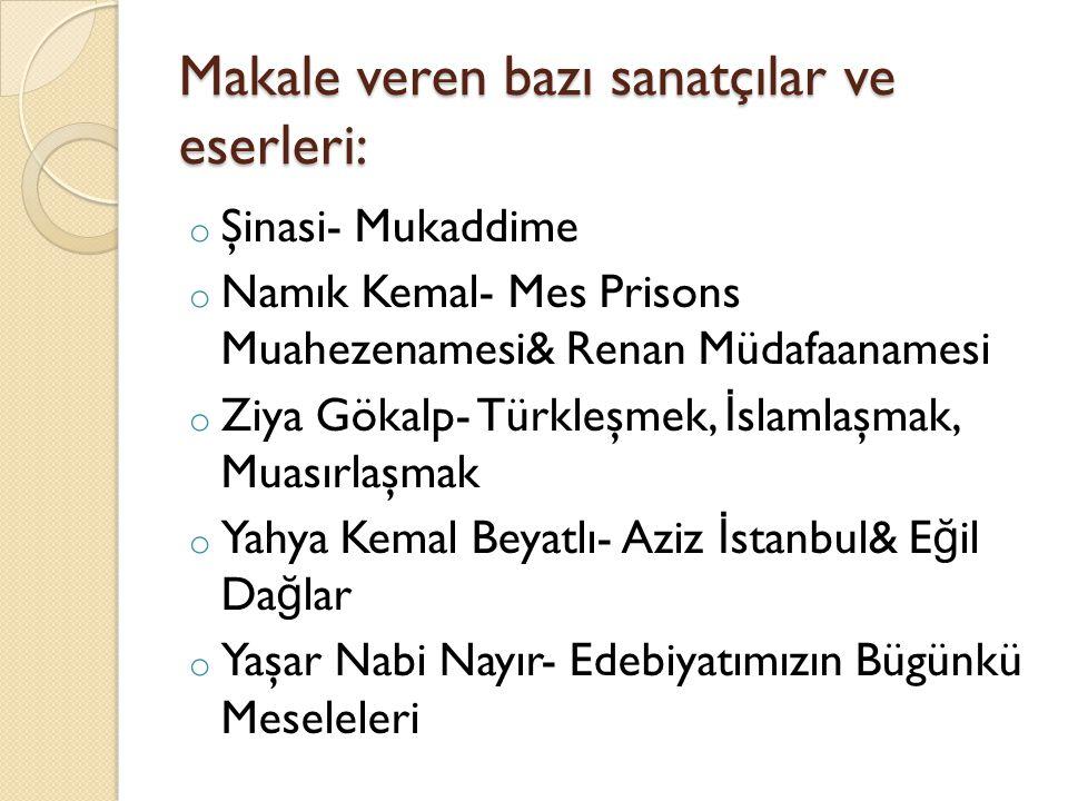Makale veren bazı sanatçılar ve eserleri: o Şinasi- Mukaddime o Namık Kemal- Mes Prisons Muahezenamesi& Renan Müdafaanamesi o Ziya Gökalp- Türkleşmek,