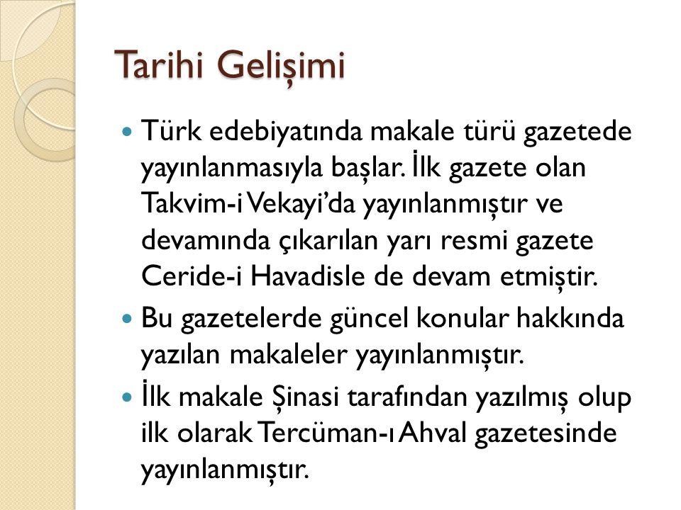 Tarihi Gelişimi Türk edebiyatında makale türü gazetede yayınlanmasıyla başlar. İ lk gazete olan Takvim-i Vekayi'da yayınlanmıştır ve devamında çıkarıl