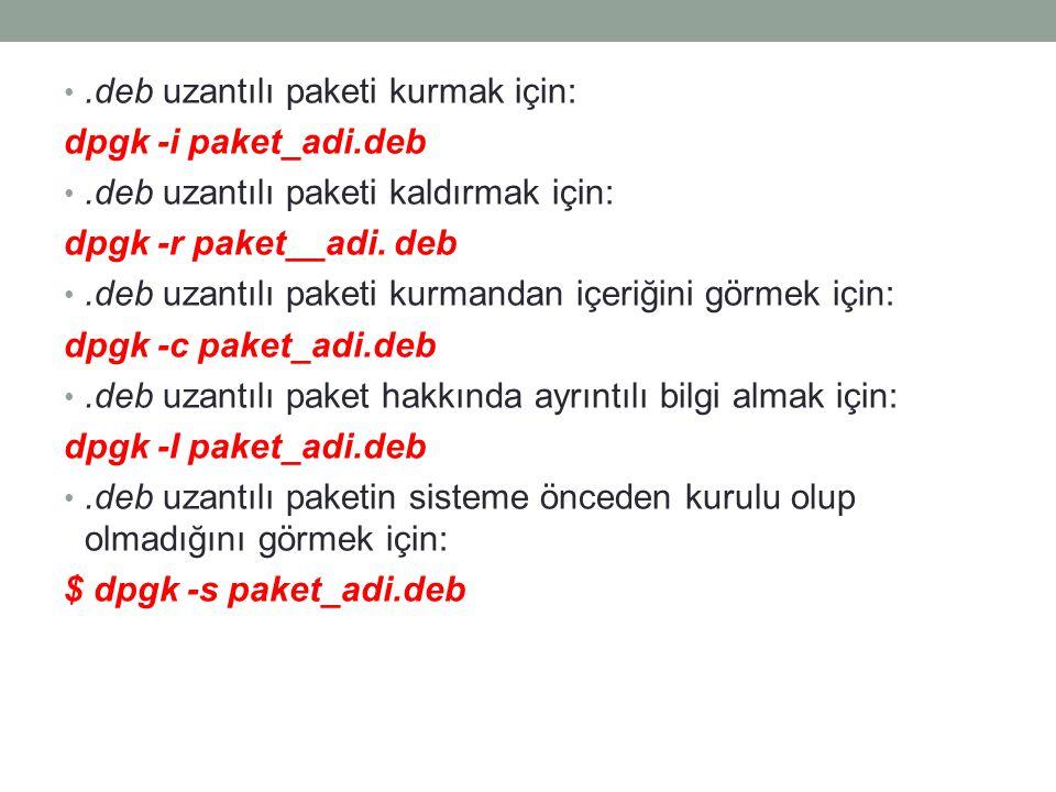 .deb uzantılı paketi kurmak için: dpgk -i paket_adi.deb.deb uzantılı paketi kaldırmak için: dpgk -r paket__adi. deb.deb uzantılı paketi kurmandan içer