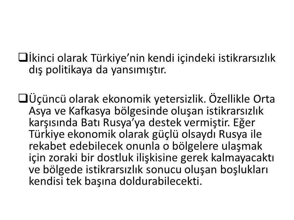  İkinci olarak Türkiye'nin kendi içindeki istikrarsızlık dış politikaya da yansımıştır.