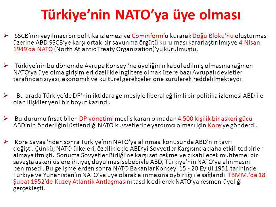 Türkiye'nin NATO'ya alınmasında;  Kore'deki askeri başarısı,  uluslar arası sorunlarda Batılılarla birlikte hareket etmesi  -modern olmamakla beraber güçlü bir kara ordusuna sahip olması  -Batı savunması için gerekli olan jeopolitik yerinin önemi, birinci derecede etkili olmuştur denilebilir.