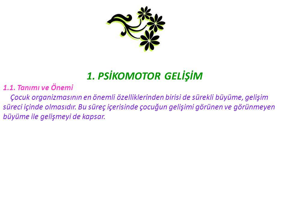 1.PSİKOMOTOR GELİŞİM 1.1.
