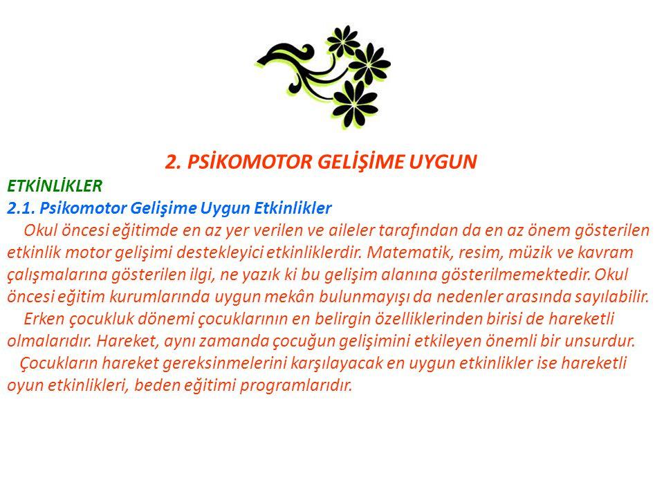 2.PSİKOMOTOR GELİŞİME UYGUN ETKİNLİKLER 2.1.