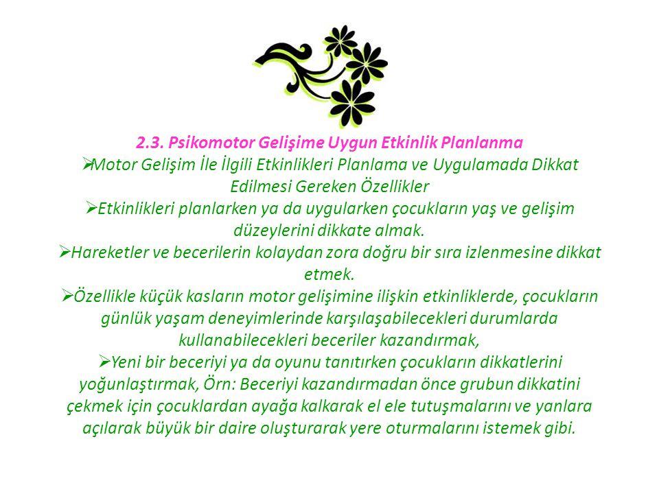 2.3. Psikomotor Gelişime Uygun Etkinlik Planlanma  Motor Gelişim İle İlgili Etkinlikleri Planlama ve Uygulamada Dikkat Edilmesi Gereken Özellikler 