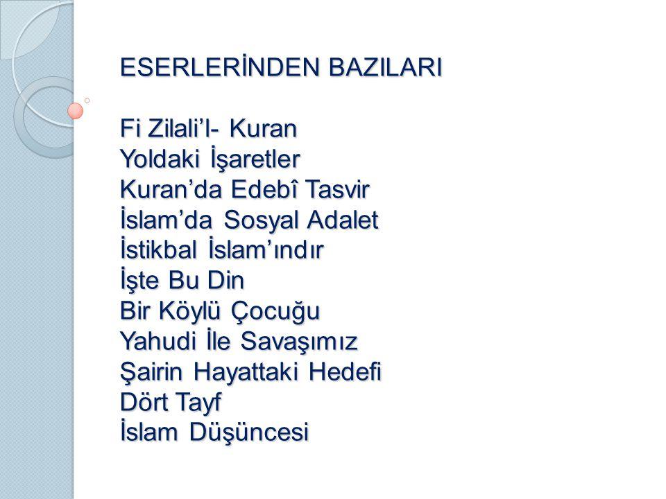 ESERLERİNDEN BAZILARI Fi Zilali'l- Kuran Yoldaki İşaretler Kuran'da Edebî Tasvir İslam'da Sosyal Adalet İstikbal İslam'ındır İşte Bu Din Bir Köylü Çoc