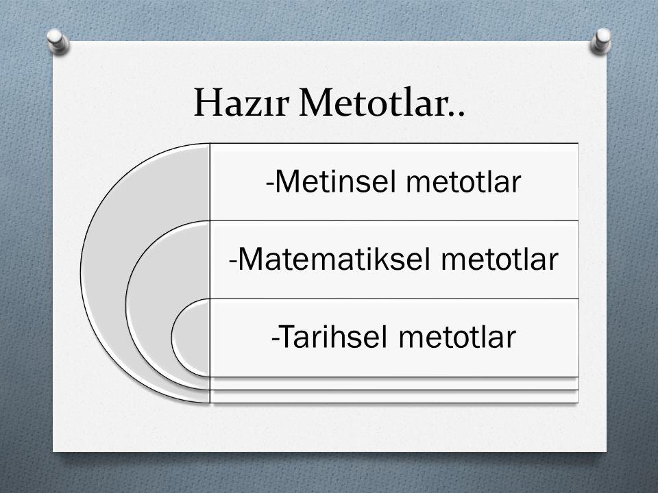 Hazır Metotlar.. -Metinsel metotlar -Matematiksel metotlar -Tarihsel metotlar