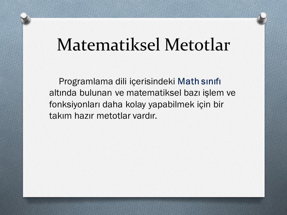 Matematiksel Metotlar Programlama dili içerisindeki Math sınıfı altında bulunan ve matematiksel bazı işlem ve fonksiyonları daha kolay yapabilmek için bir takım hazır metotlar vardır.