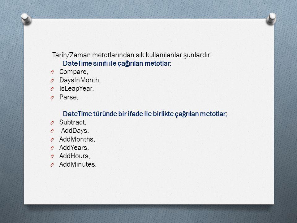 Tarih/Zaman metotlarından sık kullanılanlar şunlardır; DateTime sınıfı ile çağırılan metotlar; O Compare, O DaysInMonth, O IsLeapYear, O Parse, DateTi