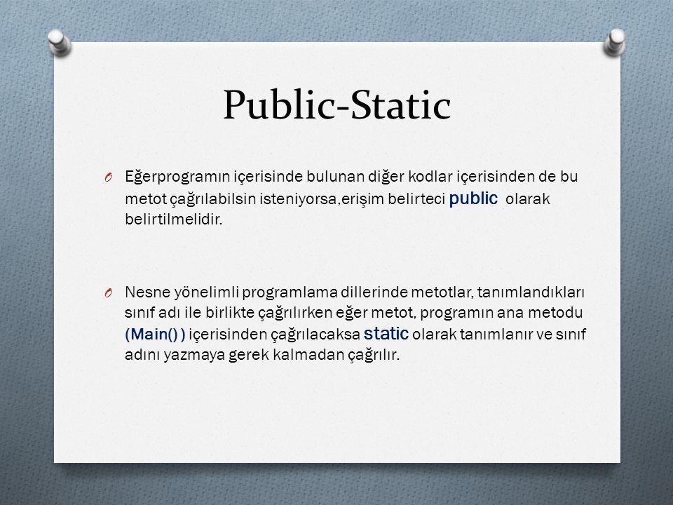 Public-Static O Eğerprogramın içerisinde bulunan diğer kodlar içerisinden de bu metot çağrılabilsin isteniyorsa,erişim belirteci public olarak belirtilmelidir.