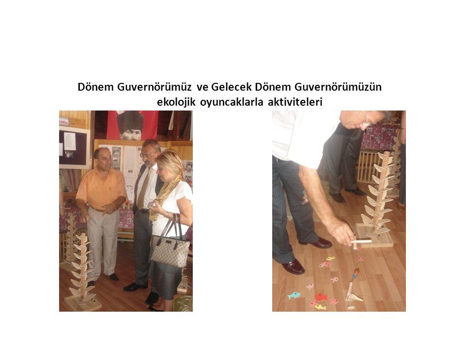 Dönem Guvernörümüz ve Gelecek Dönem Guvernörümüzün ekolojik oyuncaklarla aktiviteleri