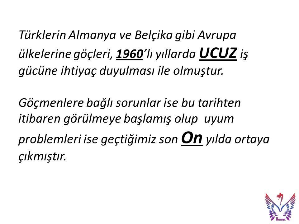 Türklerin Almanya ve Belçika gibi Avrupa ülkelerine göçleri, 1960'lı yıllarda UCUZ iş gücüne ihtiyaç duyulması ile olmuştur.