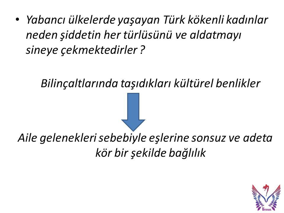 Yabancı ülkelerde yaşayan Türk kökenli kadınlar neden şiddetin her türlüsünü ve aldatmayı sineye çekmektedirler .