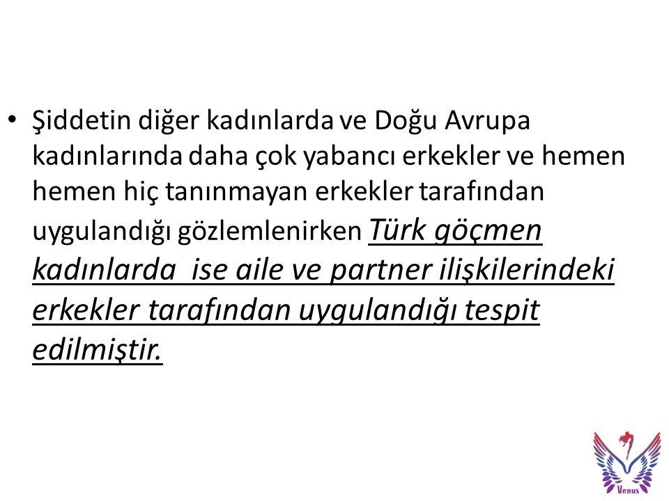 Şiddetin diğer kadınlarda ve Doğu Avrupa kadınlarında daha çok yabancı erkekler ve hemen hemen hiç tanınmayan erkekler tarafından uygulandığı gözlemlenirken Türk göçmen kadınlarda ise aile ve partner ilişkilerindeki erkekler tarafından uygulandığı tespit edilmiştir.