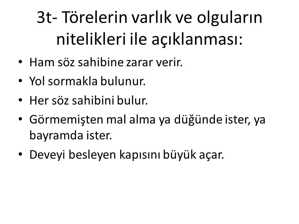 3ş- Türk özürlülüğe müsamahalıdır: Ölü için bir gün ağla deli için her gün ağla. Deli ağlamaz akillı güşlmez. Deli arlanmaz soyu arlanır. Delinin ne y