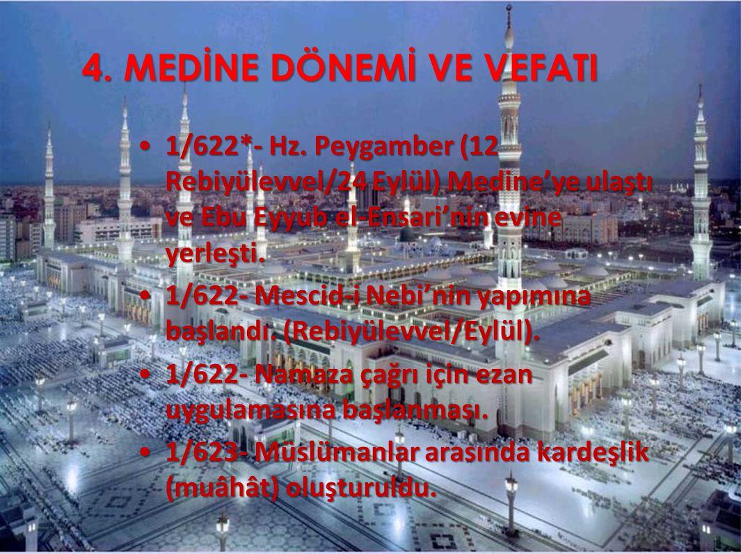 4. MEDİNE DÖNEMİ VE VEFATI 1/622*- Hz. Peygamber (12 Rebiyülevvel/24 Eylül) Medine'ye ulaştı ve Ebu Eyyub el-Ensari'nin evine yerleşti.1/622*- Hz. Pey
