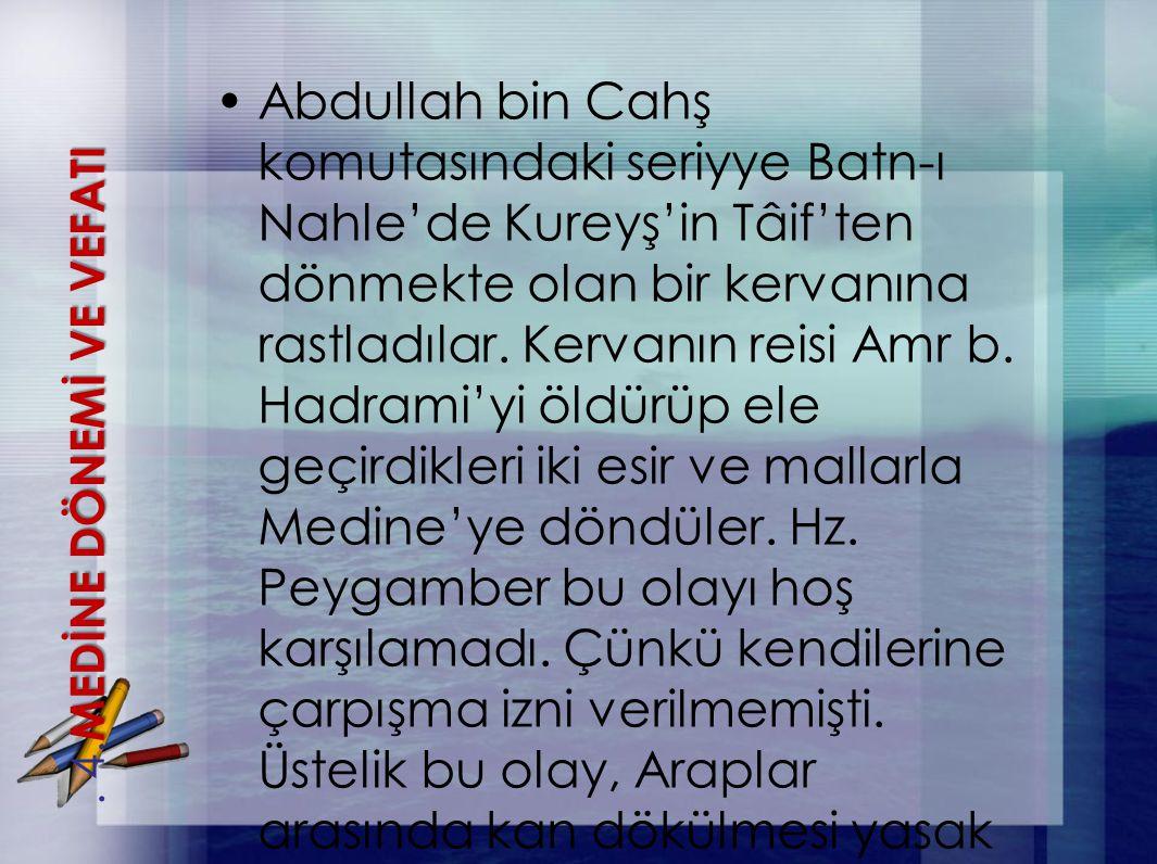 Abdullah bin Cahş komutasındaki seriyye Batn-ı Nahle'de Kureyş'in Tâif'ten dönmekte olan bir kervanına rastladılar. Kervanın reisi Amr b. Hadrami'yi ö