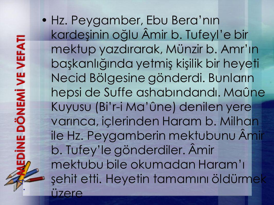 Hz. Peygamber, Ebu Bera'nın kardeşinin oğlu Âmir b. Tufeyl'e bir mektup yazdırarak, Münzir b. Amr'ın başkanlığında yetmiş kişilik bir heyeti Necid Böl