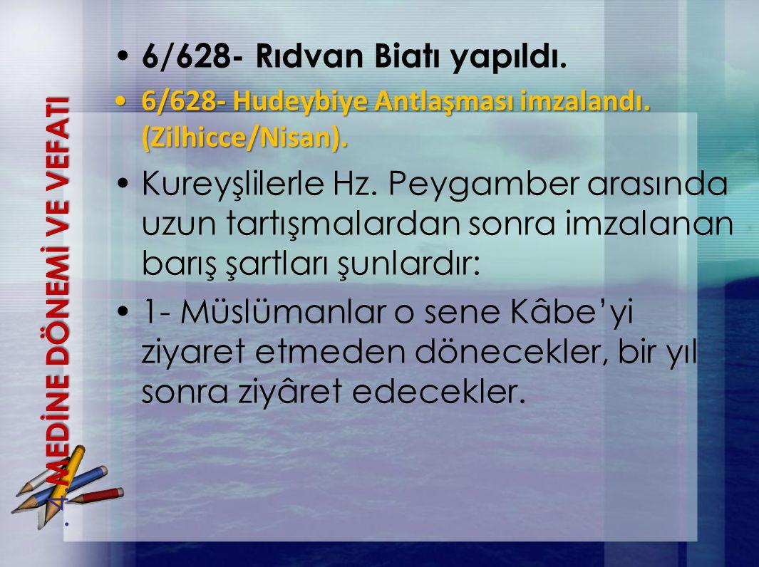 6/628- Rıdvan Biatı yapıldı. 6/628- Hudeybiye Antlaşması imzalandı. (Zilhicce/Nisan).6/628- Hudeybiye Antlaşması imzalandı. (Zilhicce/Nisan). Kureyşli