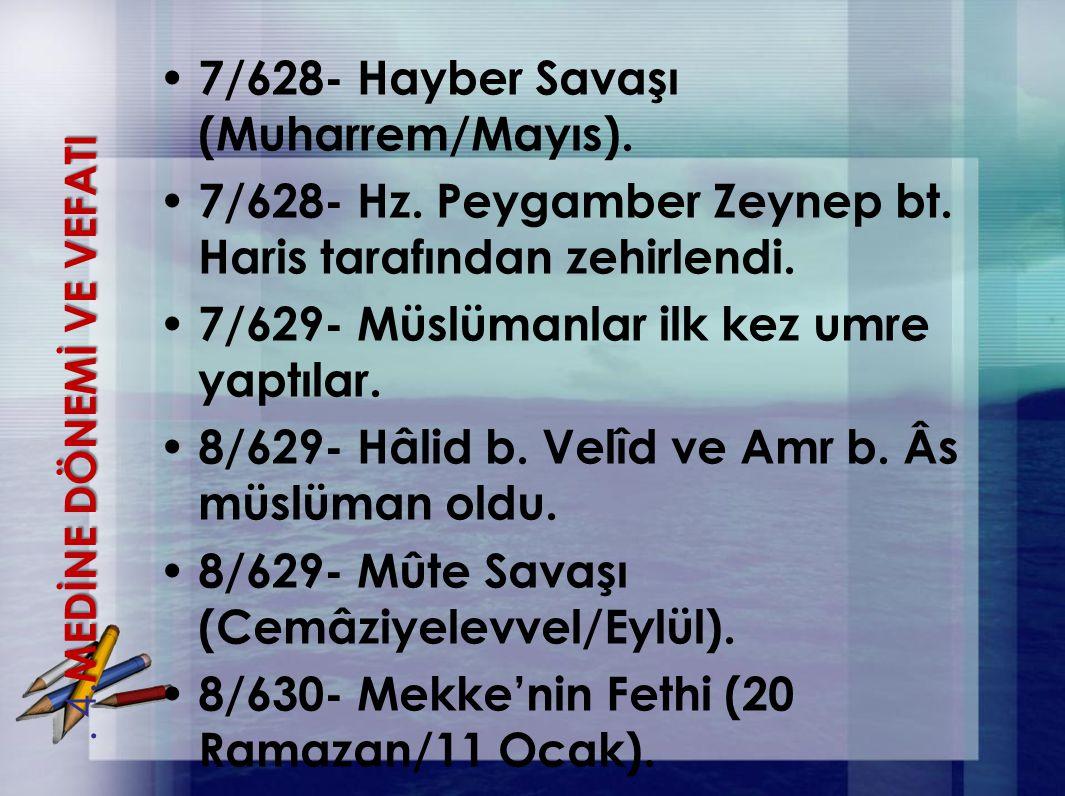 7/628- Hayber Savaşı (Muharrem/Mayıs). 7/628- Hz. Peygamber Zeynep bt. Haris tarafından zehirlendi. 7/629- Müslümanlar ilk kez umre yaptılar. 8/629- H