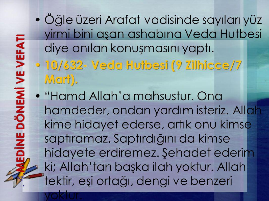 Öğle üzeri Arafat vadisinde sayıları yüz yirmi bini aşan ashabına Veda Hutbesi diye anılan konuşmasını yaptı. 10/632- Veda Hutbesi (9 Zilhicce/7 Mart)