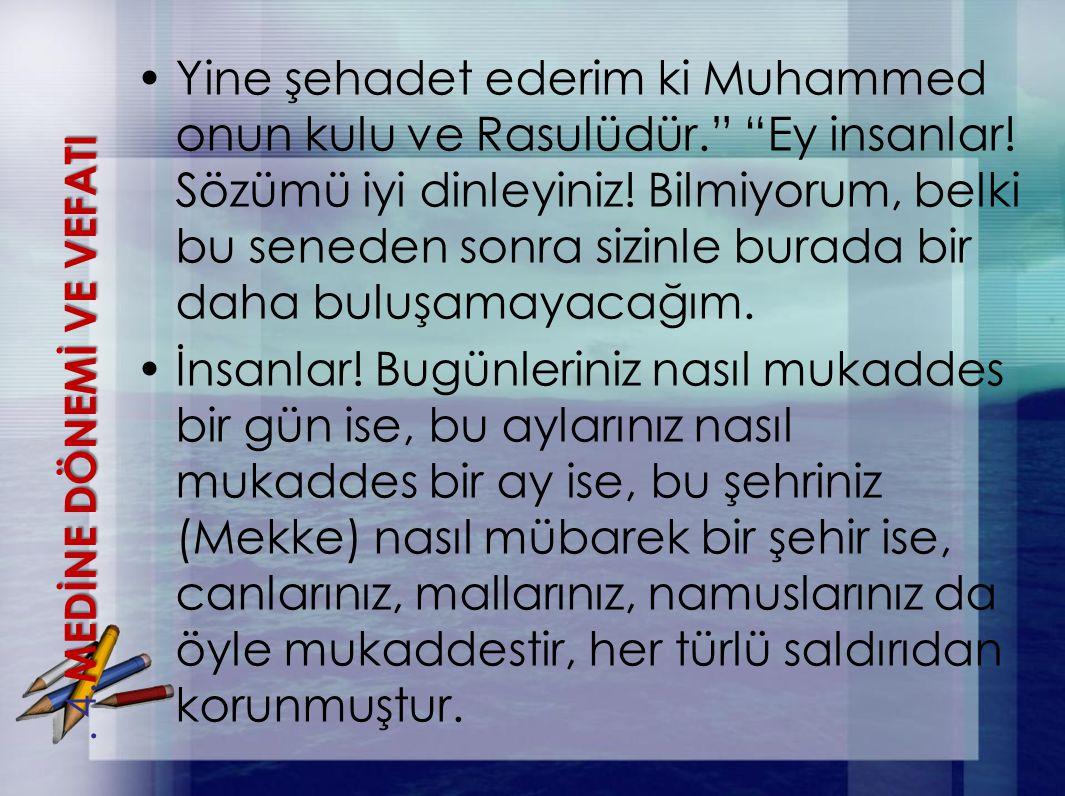 """Yine şehadet ederim ki Muhammed onun kulu ve Rasulüdür."""" """"Ey insanlar! Sözümü iyi dinleyiniz! Bilmiyorum, belki bu seneden sonra sizinle burada bir da"""