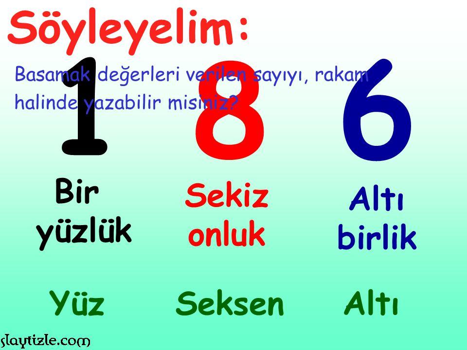 1 86 Bir yüzlük Sekiz onluk Altı birlik YüzSeksen Söyleyelim: Basamak değerleri verilen sayıyı, rakam halinde yazabilir misiniz? Altı