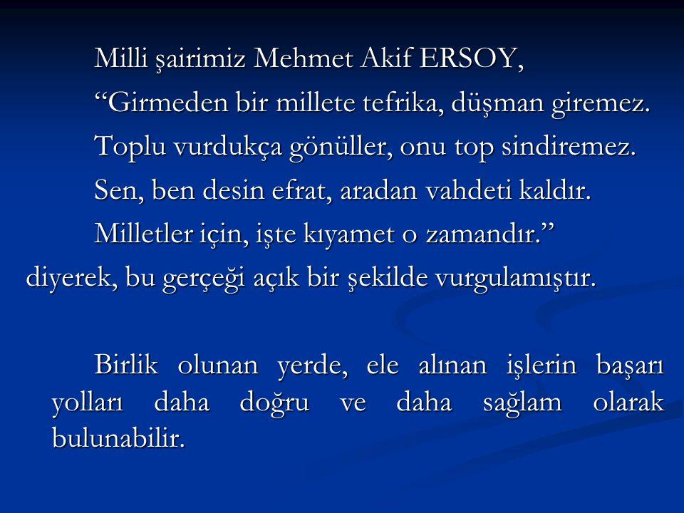 """Milli şairimiz Mehmet Akif ERSOY, """"Girmeden bir millete tefrika, düşman giremez. Toplu vurdukça gönüller, onu top sindiremez. Sen, ben desin efrat, ar"""