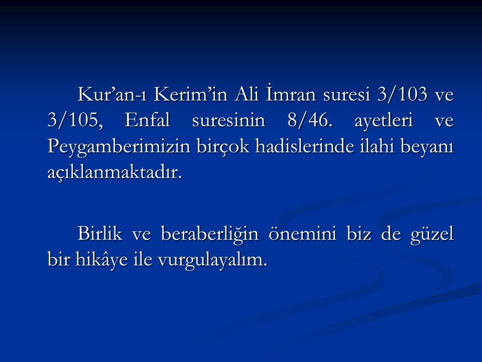 Kur'an-ı Kerim'in Ali İmran suresi 3/103 ve 3/105, Enfal suresinin 8/46. ayetleri ve Peygamberimizin birçok hadislerinde ilahi beyanı açıklanmaktadır.