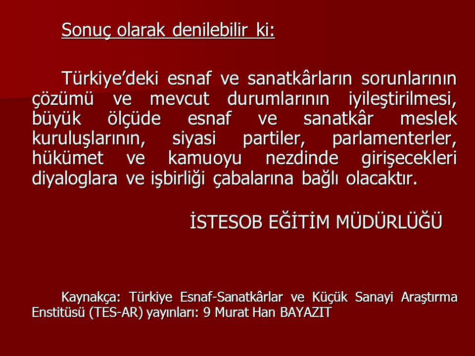 Sonuç olarak denilebilir ki: Türkiye'deki esnaf ve sanatkârların sorunlarının çözümü ve mevcut durumlarının iyileştirilmesi, büyük ölçüde esnaf ve san