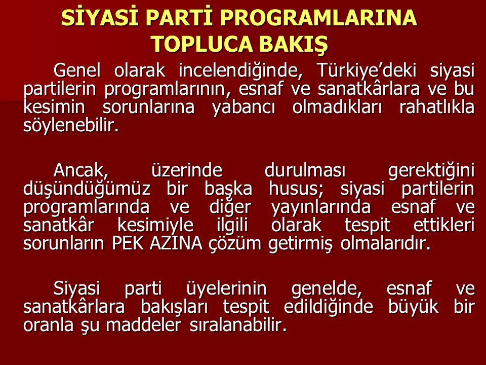 SİYASİ PARTİ PROGRAMLARINA TOPLUCA BAKIŞ Genel olarak incelendiğinde, Türkiye'deki siyasi partilerin programlarının, esnaf ve sanatkârlara ve bu kesim