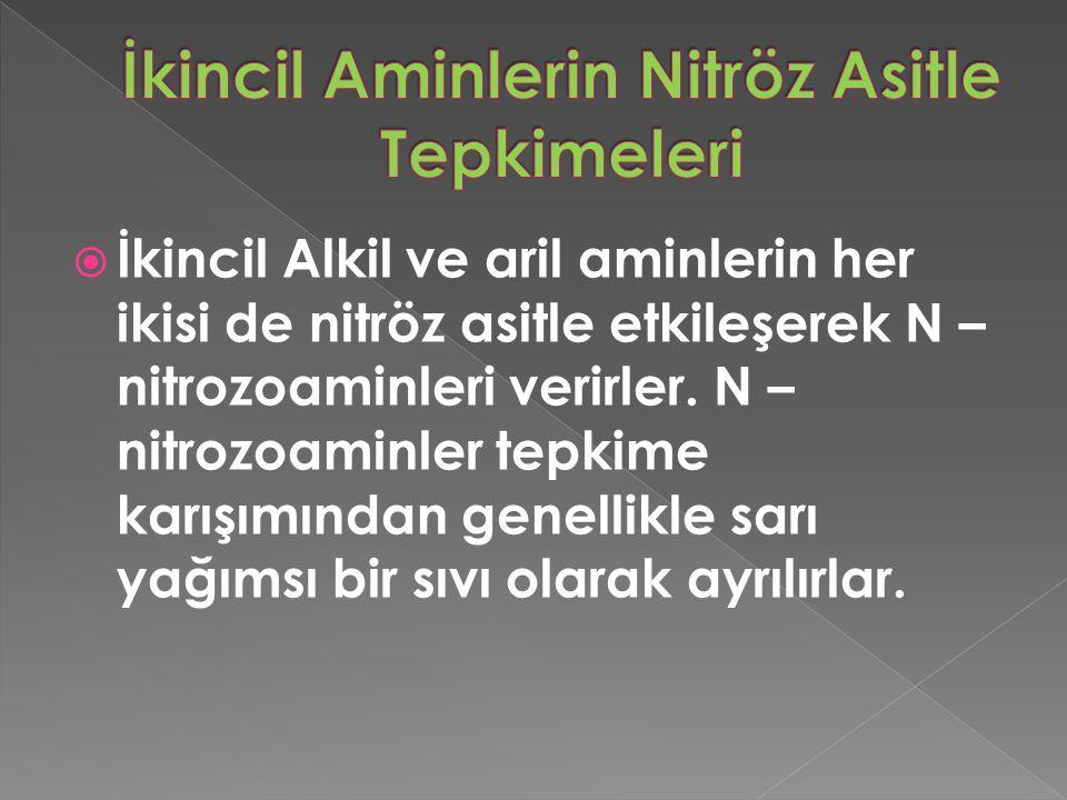  İkincil Alkil ve aril aminlerin her ikisi de nitröz asitle etkileşerek N – nitrozoaminleri verirler.