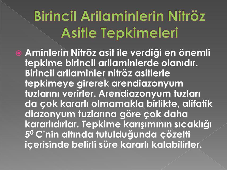  Aminlerin Nitröz asit ile verdiği en önemli tepkime birincil arilaminlerde olanıdır.