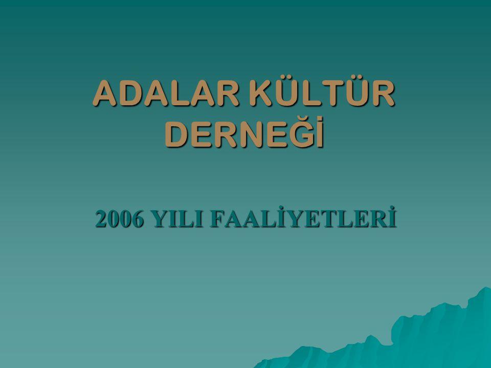 KÜLTÜR -SANAT ADALAR KÜLTÜR DERNE Ğİ 2006 YILINDA 36 ADET KÜLTÜREL ETK İ NL İ K DÜZENLED İ
