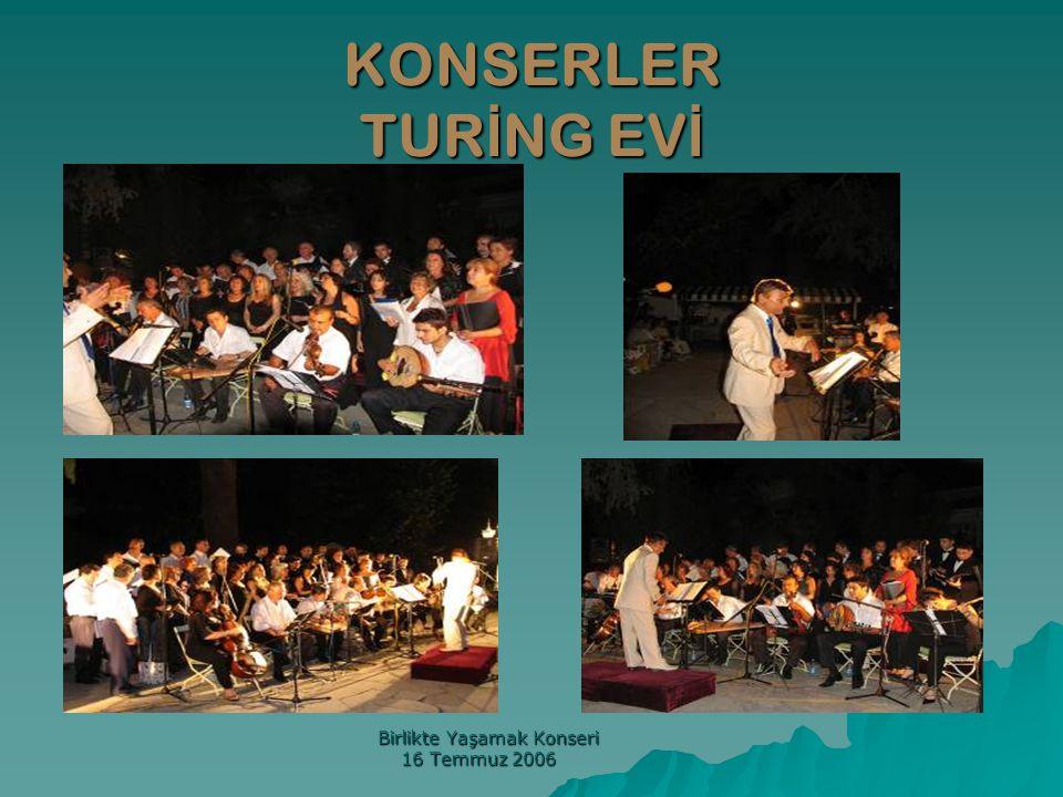 KONSERLER TUR İ NG EV İ Birlikte Yaşamak Konseri Birlikte Yaşamak Konseri 16 Temmuz 2006