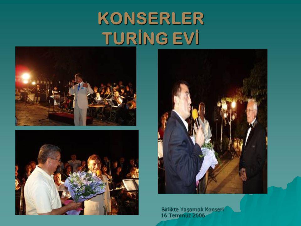 KONSERLER TUR İ NG EV İ Birlikte Yaşamak Konseri Birlikte Yaşamak Konseri 16 Temmuz 2006 16 Temmuz 2006