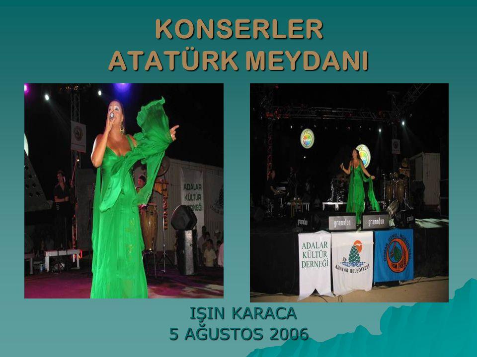 KONSERLER ATATÜRK MEYDANI IŞIN KARACA IŞIN KARACA 5 AĞUSTOS 2006