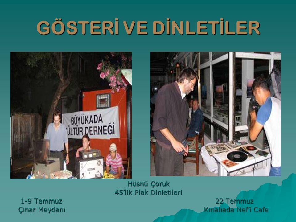 GÖSTER İ VE D İ NLET İ LER Hüsnü Çoruk 45'lik Plak Dinletileri 1-9 Temmuz 22 Temmuz 1-9 Temmuz 22 Temmuz Çınar Meydanı Kınalıada Nef'i Cafe